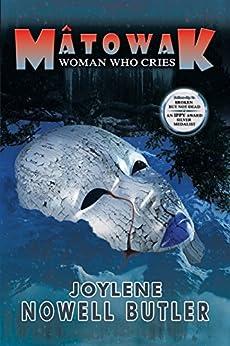 Mâtowak: Woman Who Cries by [Joylene Nowell Butler]