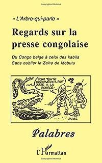 Regards sur la presse congolaise: Du Congo belge à celui des Kabila sans oublier le Zaïre de Mobutu (French Edition)