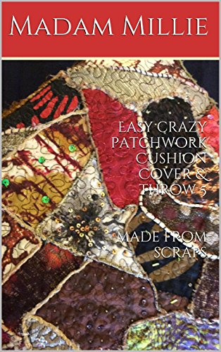 Easy crazy patchwork Cushion Cover & throw 5 made from scraps (Madam Millie\'s Eco Easy Upcycling) (English Edition)