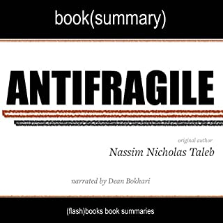 Summary of Antifragile by Nassim Nicholas Taleb                   By:                                                                                                                                 FlashBooks Book Summaries                               Narrated by:                                                                                                                                 Dean Bokhari                      Length: 43 mins     75 ratings     Overall 4.3