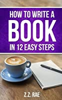 How to Write a Book In 12 Easy Steps (Volume 1) 1975679091 Book Cover