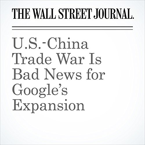 U.S.-China Trade War Is Bad News for Google's Expansion copertina