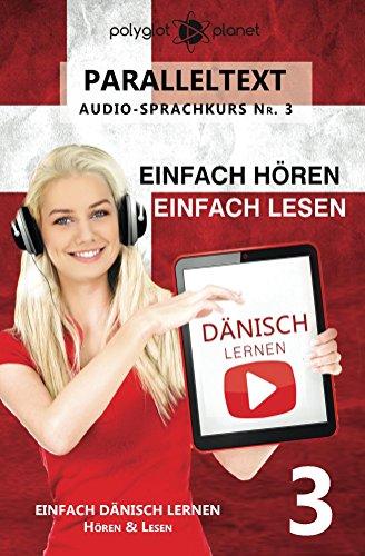Dänisch Lernen - Einfach Lesen: Einfach Hören - Paralleltext (Dänisch Audio-Sprachkurs Book 3) (Danish Edition)
