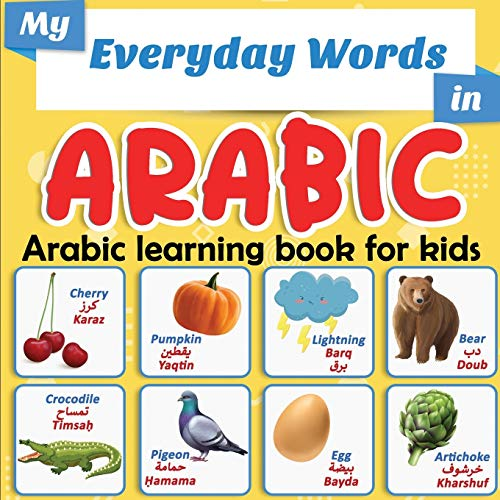 My Everyday Words in Arabic | Arabic learning book for kids: More than 100 words translated from English and presented by topics | Full-color bilingual picture book, ages 2+.