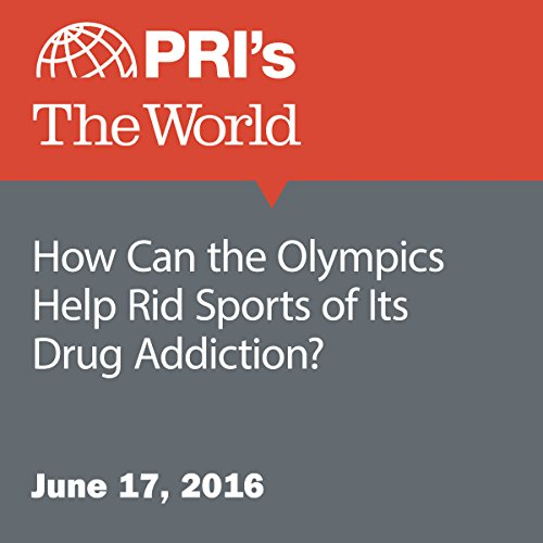 How Can the Olympics Help Rid Sports of Its Drug Addiction? cover art