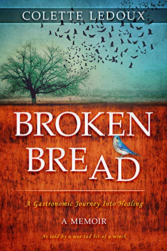 Broken Bread : A Gastronomic Journey Into Healing by [Colette  Ledoux]