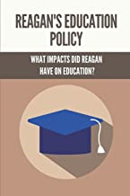 Reagan's Education Policy: What Impacts Did Reagan Have On Education?: Federal Education Policy