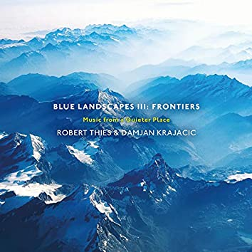 Blue Landscapes III: Frontiers (Music from a Quieter Place)