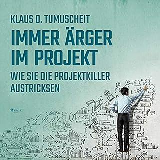Immer Ärger im Projekt     Wie Sie die Projektkiller austricksen              Autor:                                                                                                                                 Klaus D. Tumuscheit                               Sprecher:                                                                                                                                 Falk Werner                      Spieldauer: 6 Std. und 4 Min.     4 Bewertungen     Gesamt 4,0