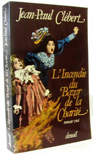 L'Incendie du Bazar de la Charité. Roman vrai.