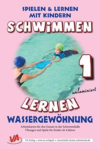Schwimmen lernen 1: Wassergewöhnung (unlaminiert) (Schwimmen lernen - unlaminiert / Spielen & Lernen mit Kindern)