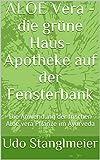 ALOE Vera - die grüne Haus-Apotheke auf der Fensterbank: Die Anwendung der frischen Aloe vera Pflanze im Ayurveda (Ayurveda Kur mit Frischpflanzen 2) (German Edition)