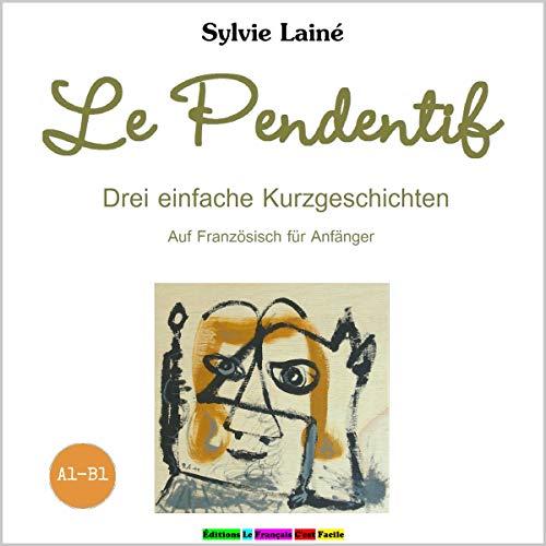 Couverture de Le Pendentif. Drei einfache Kurzgeschichten