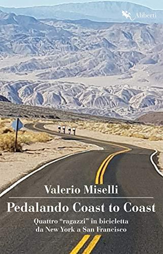 Pedalando Coast to Coast. Quattro «ragazzi» in bicicletta da New York a San Francisco