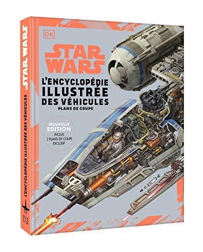 Star Wars Encyclopédie illustrée des véhicules: Nouvelle édition - deux plans en coupe exclusifs
