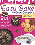The Easy Bake Oven Complete Cookbook: 201+ Delicious & Simple Easy Bake Oven Recipes for Young Chefs to Levep Up the Kitchen Game