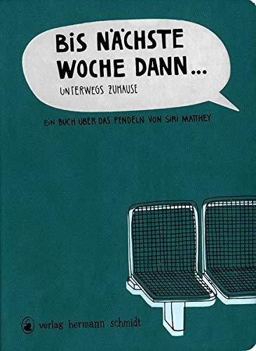 Bis nächste Woche dann ... Unterwegs zuhause - Ein Buch über das Pendeln