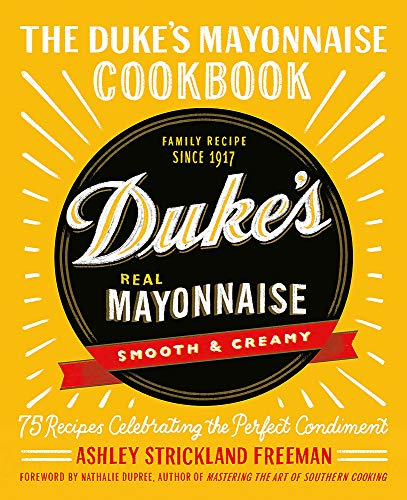 The Duke's Mayonnaise Cookbook: 75 Recipes Celebrating the Perfect Condiment