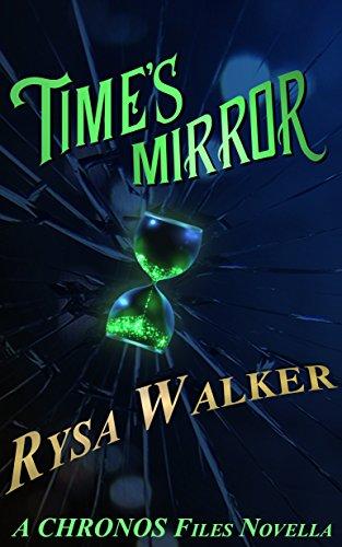 Time's Mirror: CHRONOS Files 2.5 (The CHRONOS Files) by [Rysa Walker]