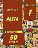 Wow! Top 50 Pasta Recipes Volume 1: Explore Pasta Cookbook NOW!