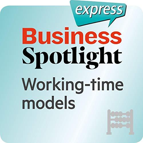 Business Spotlight express - Grundkenntnisse: Wortschatz-Training Business-Englisch - Arbeitszeitmodelle cover art