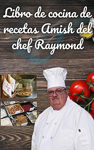 Libro de cocina de recetas Amish del chef Raymond: Receta de...