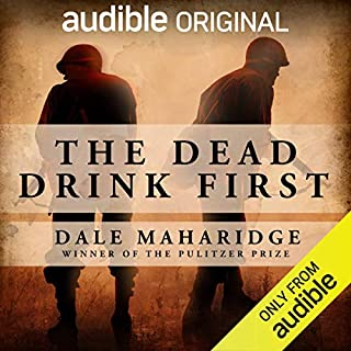 The Dead Drink First                   By:                                                                                                                                 Dale Maharidge                               Narrated by:                                                                                                                                 Dale Maharidge                      Length: 3 hrs and 31 mins     3,003 ratings     Overall 4.6