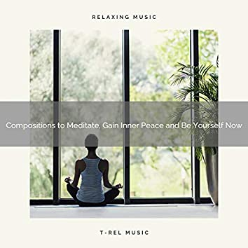 2020 Best: Compositions to Meditate, Gain Inner Peace and Be Yourself Now