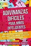 Adivinanzas Difíciles Para Niños Inteligentes: 300 Adivinanzas Y Acertijos Que Tanto Los Niños Como Sus Familias Amarán