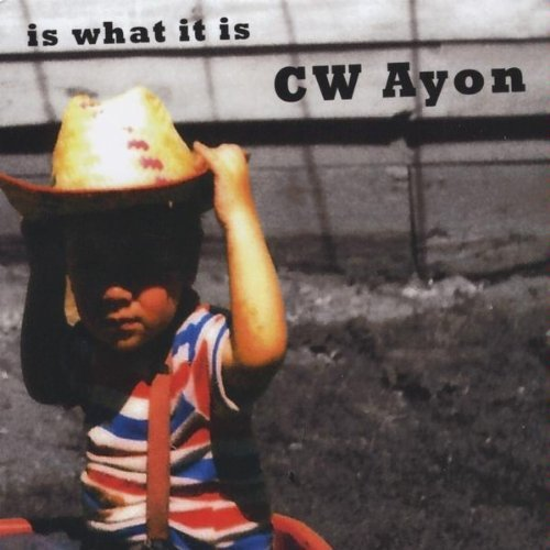 Is What It Is by Cw Ayon (2010-01-26)