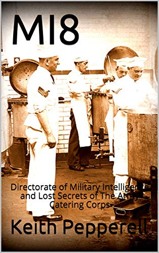 MI8: Directorate of Military Intelligence and Lost Secrets of The Army Catering Corps (English Edition)