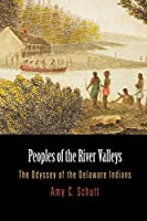 Peoples of the River Valleys: The Odyssey of the Delaware Indians (Early American Studies)