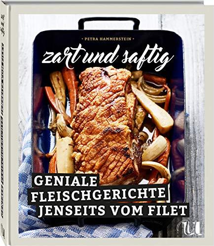 Zart und Saftig: Geniale Fleischgerichte jenseits vom Filet | Kochbuch mit kreativen Rezeptideen für Cheap Cuts: Tafelspitz, Ragout & Schmorgerichte | Leckere Rezepte für Gäste und Familie