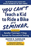 You Can't Teach a Kid to Ride a Bike at a Seminar, 2nd Edition: Sandler Training's 7-Step System...