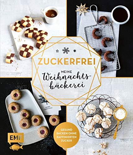 Zuckerfrei – Meine Weihnachtsbäckerei: Plätzchen, Kekse, Lebkuchen und mehr – Gesund backen ohne raffinierten Zucker