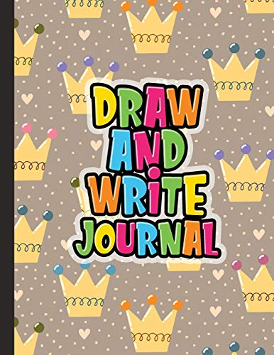 Draw And Write Journal: Kids Drawing & Writing Paper - Half Page Lined Paper with Drawing Space - Fairytale Crown (Grades K-3 Primary Composition Notebook)