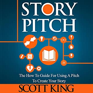 Story Pitch: The How To Guide for Using a Pitch to Create Your Story audiobook cover art