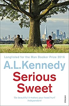 Serious Sweet by [A.L. Kennedy]