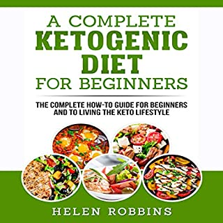 A Complete Ketogenic Diet for Beginners     The Complete How-To Guide for Beginners and to Living the Keto Lifestyle              By:                                                                                                                                 Helen Robbins                               Narrated by:                                                                                                                                 Catherine O'Connor                      Length: 2 hrs and 7 mins     6 ratings     Overall 5.0