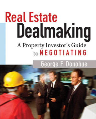 Real Estate Dealmaking: A Property Investor's Guide to Negotiating