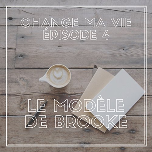 Le modèle de Brooke (Change ma vie 4) audiobook cover art