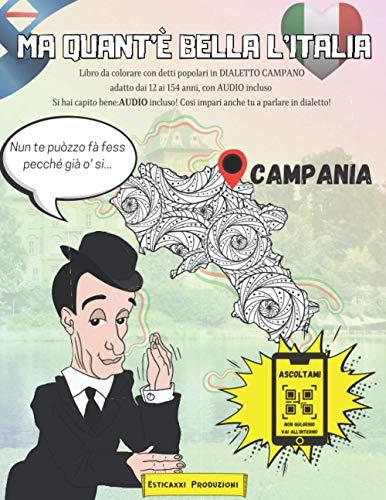 Ma Quant'è Bella l'Italia - CAMPANIA -: Libro da colorare con Detti Popolari in DIALETTO CAMPANO adatto dai 12 ai 154 anni, con AUDIO incluso. Si hai ... Così impari anche tu a parlare in dialetto