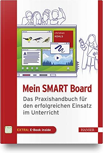 Mein SMART Board: Das Praxishandbuch für den erfolgreichen Einsatz im Unterricht