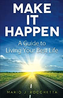 Make It Happen: A Guide to Living Your Best Life