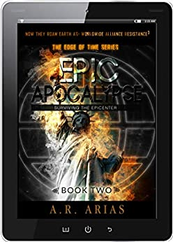 Epic Apocalypse: Surviving The Epicenter (The Edge of Time Book 2) by [A. R. Arias]