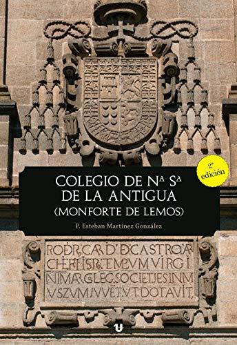COLEGIO DE NUESTRA SEÑORA DE LA ANTIGUA: Historia de la creación y la construcción del Colegio del Cardenal de Monforte de Lemos