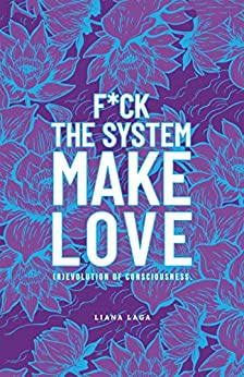 F*Ck the System, Make Love: (R)Evolution of Consciousness. by [Liana Laga]