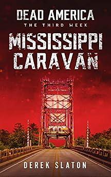 Dead America - Mississippi Caravan (Dead America - The Third Week Book 6) by [Derek Slaton]