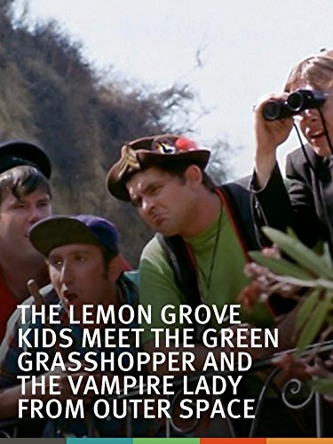 The Lemon Grove Kids Meet the Green Grasshopper and the Vampire Lady From Outer Space