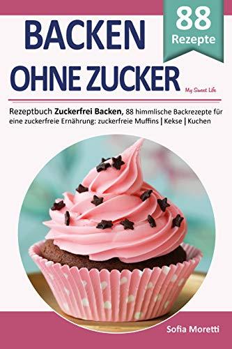 Backen ohne Zucker, MY SWEET LIFE: Rezeptbuch